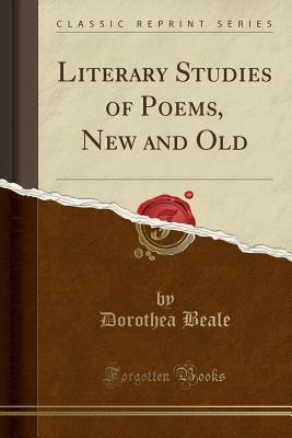 Literary Studies of Poems, New and Old (Classic Reprint)