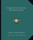 James Otis the Pre Revolutionist