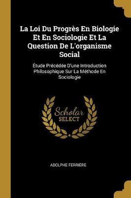 La Loi Du Progrès En Biologie Et En Sociologie Et La Question de l'Organisme Social
