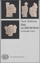 Ebla, la città del trono. Archeologia e storia