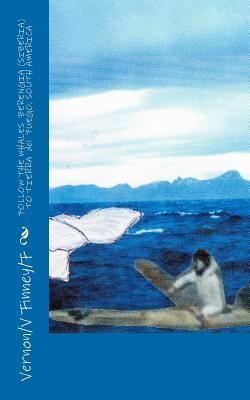 Follow the Whales Berengia Siberia to Tierra Del Fuego, South America