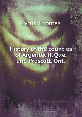 History of the Counties of Argenteuil, Que. and Prescott, Ont