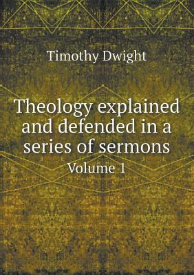 Theology Explained and Defended in a Series of Sermons Volume 1