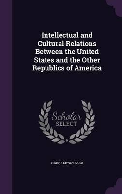 Intellectual and Cultural Relations Between the United States and the Other Republics of America