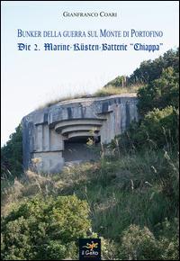 Bunker della guerra sul Monte di Portofino. Die 2. Marine-Kusten-Batterie «Chiappa»
