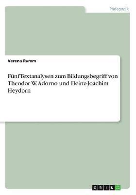 Fünf Textanalysen zum Bildungsbegriff von Theodor W. Adorno und Heinz-Joachim Heydorn