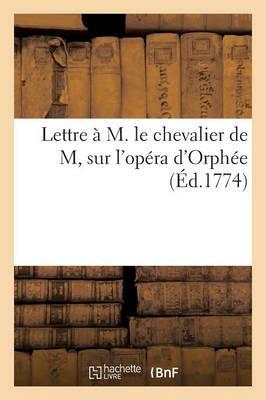 Lettre a M. le Chevalier de M, Sur l'Opéra d'Orphée