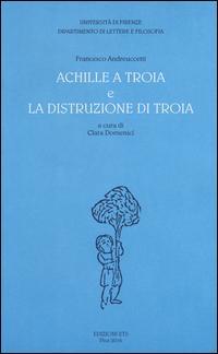«Achille a Troia» e «La distruzione di Troia»