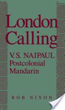 London Calling : V.S. Naipaul, Postcolonial Mandarin