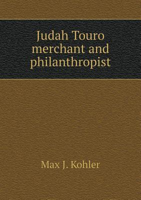 Judah Touro Merchant and Philanthropist