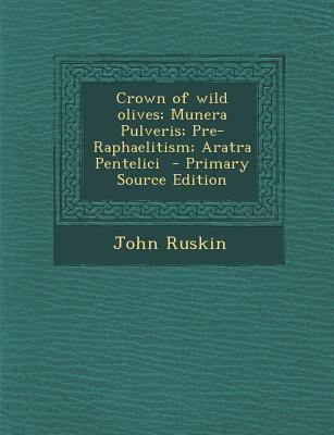 Crown of Wild Olives; Munera Pulveris; Pre-Raphaelitism; Aratra Pentelici