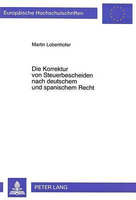 Die Korrektur von Steuerbescheiden nach deutschem und spanischem Recht