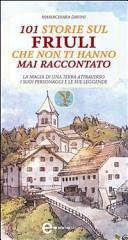 101 storie sul Friuli che non ti hanno mai raccontato