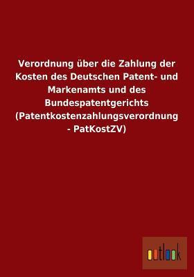 Verordnung über die Zahlung der Kosten des Deutschen Patent- und Markenamts und des Bundespatentgerichts (Patentkostenzahlungsverordnung - PatKostZV)