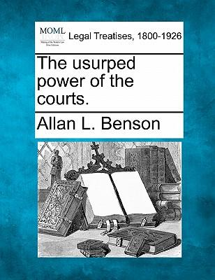 The Usurped Power of the Courts.
