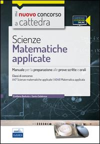CC 4/57 scienze matematiche appicate. Manuale per la preparazione alle prove scritte e orali. Classi di concorso