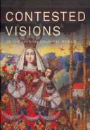 Contested Visions in the Spanish Colonial World