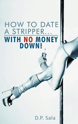 How to Date a Stripper With No Money Down!