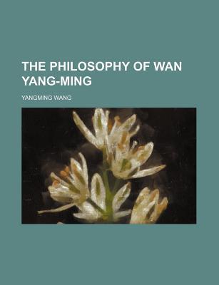 The Philosophy of WAN Yang-Ming