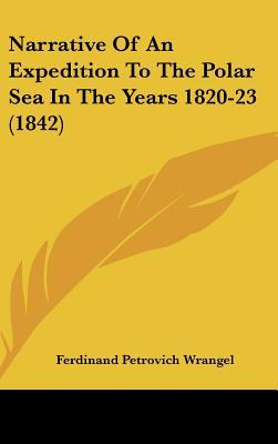 Narrative of an Expedition to the Polar Sea in the Years 1820-23