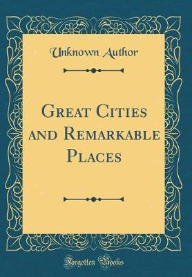 Great Cities and Remarkable Places (Classic Reprint)