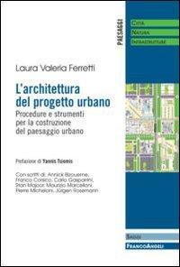L'architettura del progetto urbano. Procedure e strumenti per la costruzione del paesaggio urbano