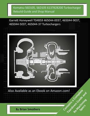 Komatsu S6D105, S6D105 6137828200 Turbocharger Rebuild Guide and Shop Manual