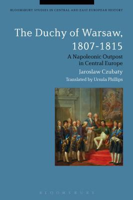 The Duchy of Warsaw, 1807-1815