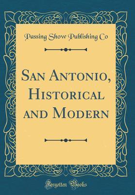 San Antonio, Historical and Modern (Classic Reprint)