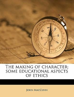 The Making of Character; Some Educational Aspects of Ethics