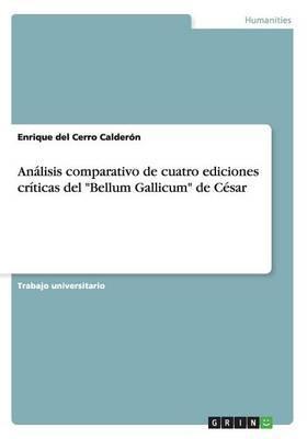 """Análisis comparativo de cuatro ediciones críticas del """"Bellum Gallicum"""" de César"""