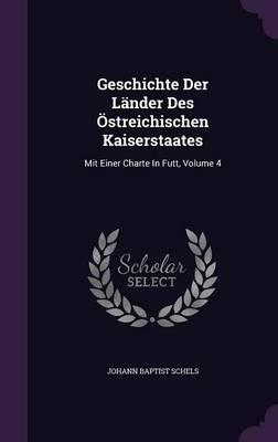 Geschichte Der Lander Des Ostreichischen Kaiserstaates