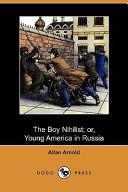 The Boy Nihilist; Or, Young America in Russia (Dodo Press)