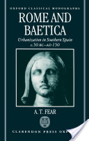 Rome and Baetica : Urbanization in Southern Spain c.50 BC-AD 150