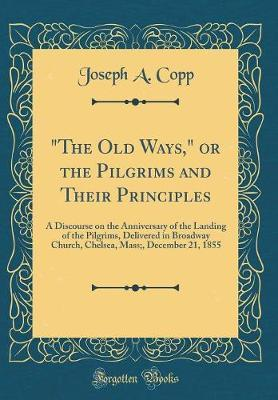 The Old Ways, or the Pilgrims and Their Principles