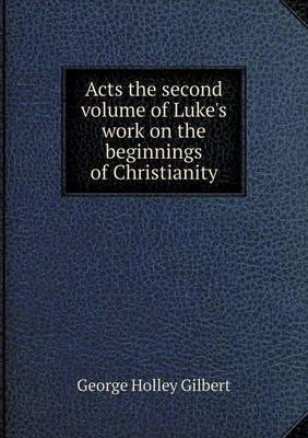 Acts the Second Volume of Luke's Work on the Beginnings of Christianity