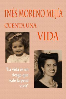 Ines Moreno Mejia cuenta una vida / Ines Moreno Mejia Has A Life