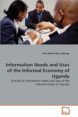 Information Needs and Uses of the Informal Economy of Uganda