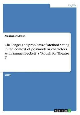 """Challenges and problems of Method Acting in the context of postmodern characters as in Samuel Beckett´s """"Rough for Theatre I"""""""