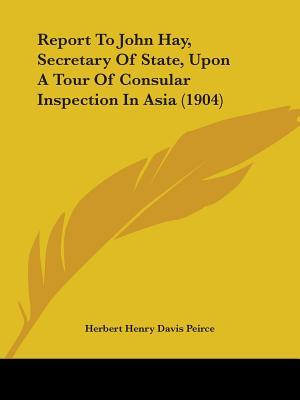 Report to John Hay, Secretary of State, upon a Tour of Consular Inspection in Asia
