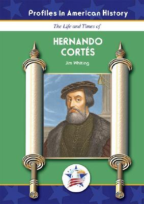 The Life and Times of Hernando Cortes