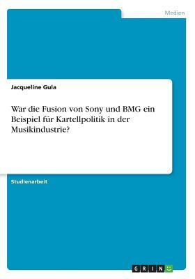 War die Fusion von Sony und BMG ein Beispiel für Kartellpolitik in der Musikindustrie?