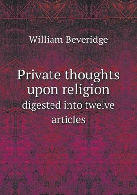 Private Thoughts Upon Religion Digested Into Twelve Articles