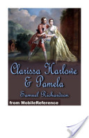 Clarissa Harlowe and Pamela: Clarissa Harlowe or the history of a young lady (in 9 volumes) and Pamela, or Virtue Rewarded (Mobi Classics)