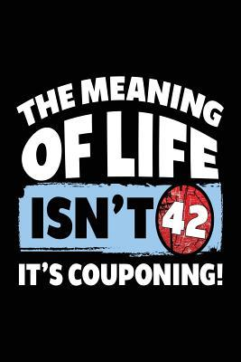 Blank Journals for Writing the Meaning of Life Isn't 42 It's Couponing
