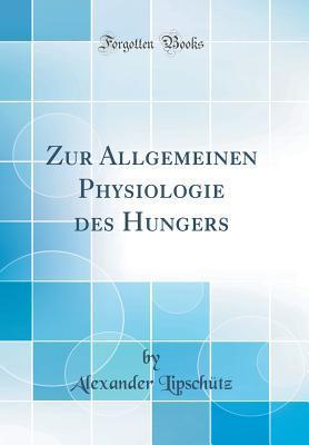 Zur Allgemeinen Physiologie des Hungers (Classic Reprint)