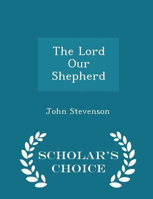 The Lord Our Shepherd - Scholar's Choice Edition