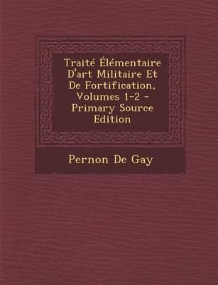 Traite Elementaire D'Art Militaire Et de Fortification, Volumes 1-2
