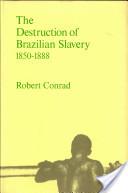 The Destruction of Brazilian Slavery, 1850-1888