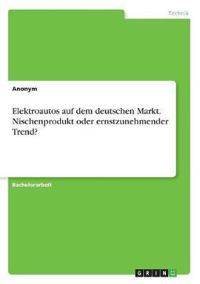 Elektroautos auf dem deutschen Markt. Nischenprodukt oder ernstzunehmender Trend?